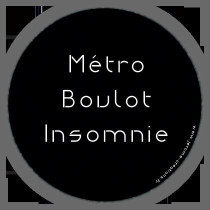 Métro Boulot Insomnie. Shéma badge